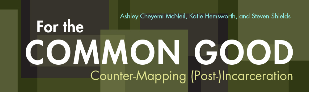 For the Common Good: Counter-Mapping (Post-)Incarceration